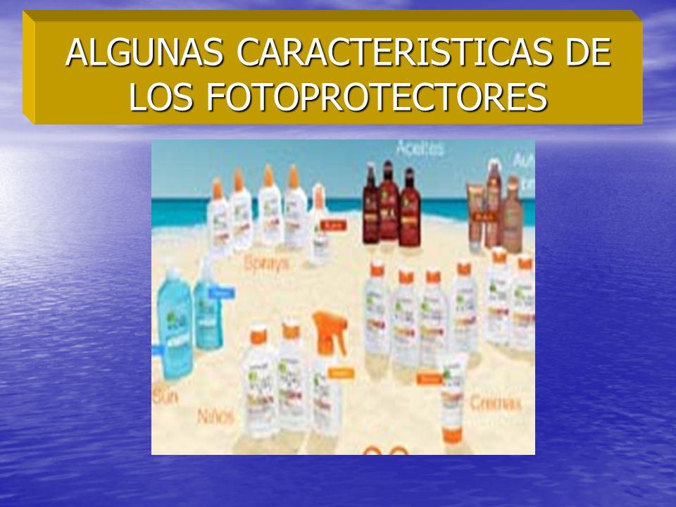 ALGUNAS CARACTERISTICAS DE LOS FOTOPROTECTORES