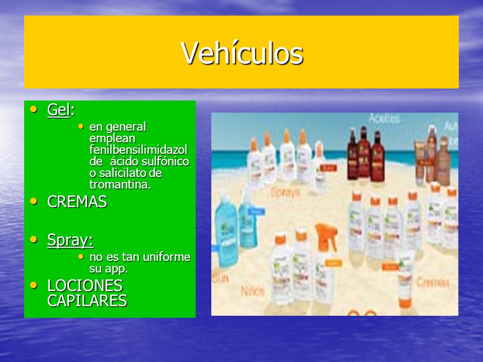 Vehículos Gel: CREMAS Spray: LOCIONES CAPILARES