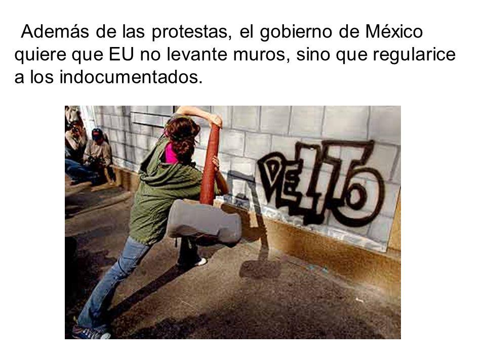 Además de las protestas, el gobierno de México quiere que EU no levante muros, sino que regularice a los indocumentados.