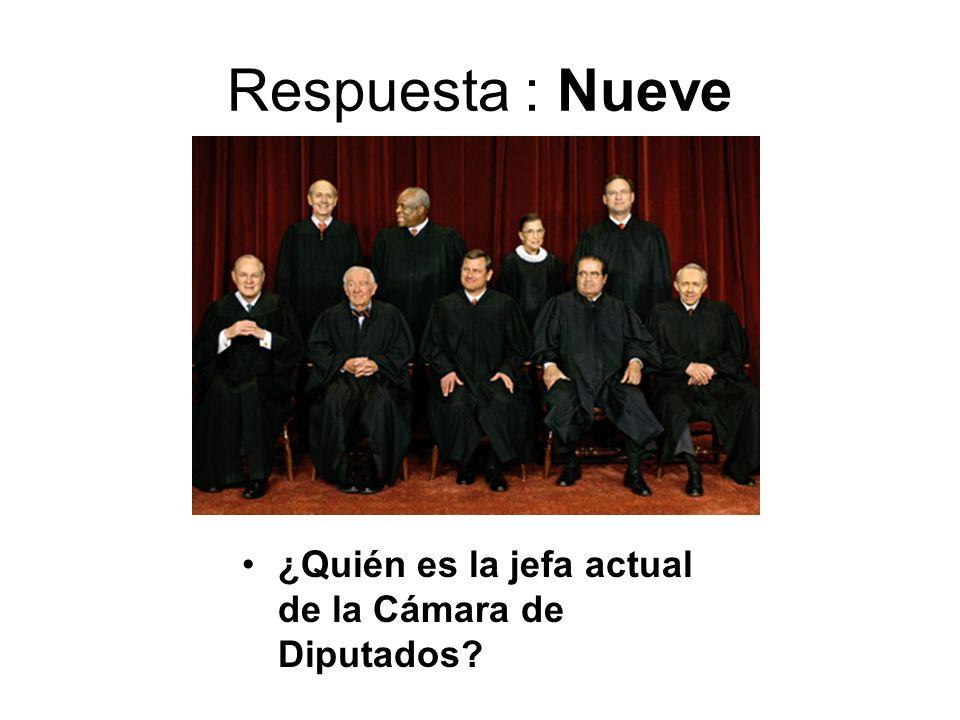 Respuesta : Nueve ¿Quién es la jefa actual de la Cámara de Diputados