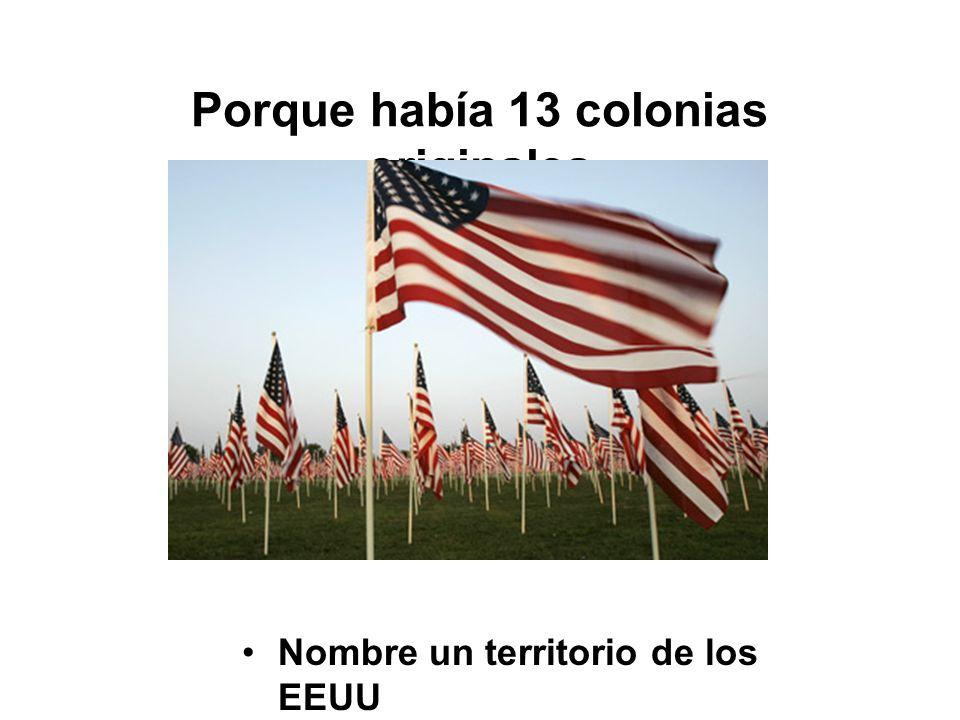 Porque había 13 colonias originales