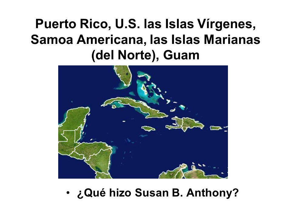 Puerto Rico, U.S. las Islas Vírgenes, Samoa Americana, las Islas Marianas (del Norte), Guam