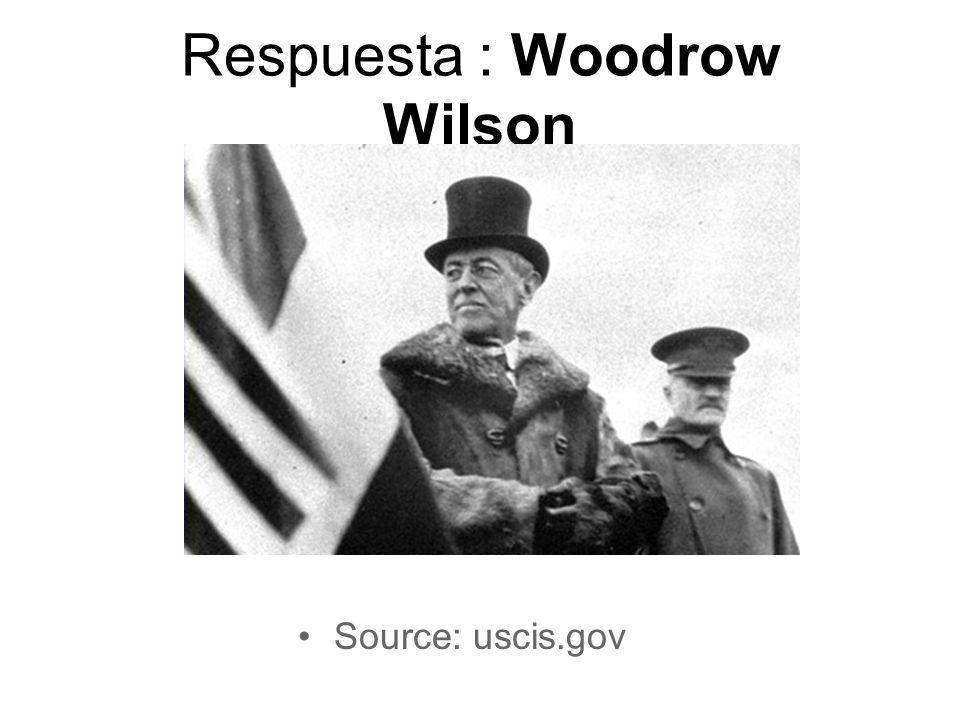 Respuesta : Woodrow Wilson