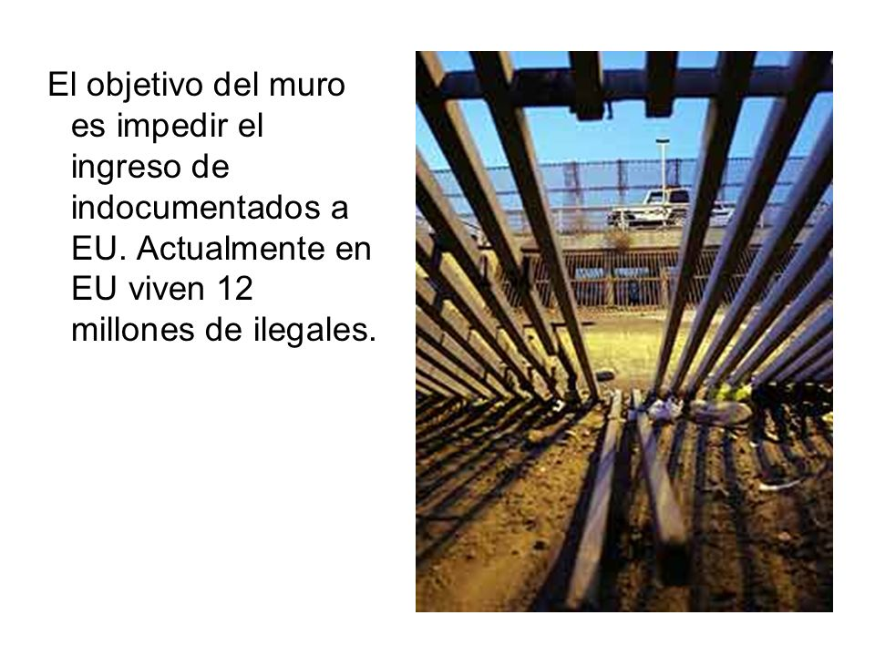 El objetivo del muro es impedir el ingreso de indocumentados a EU