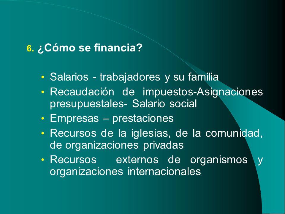 ¿Cómo se financia Salarios - trabajadores y su familia. Recaudación de impuestos-Asignaciones presupuestales- Salario social.