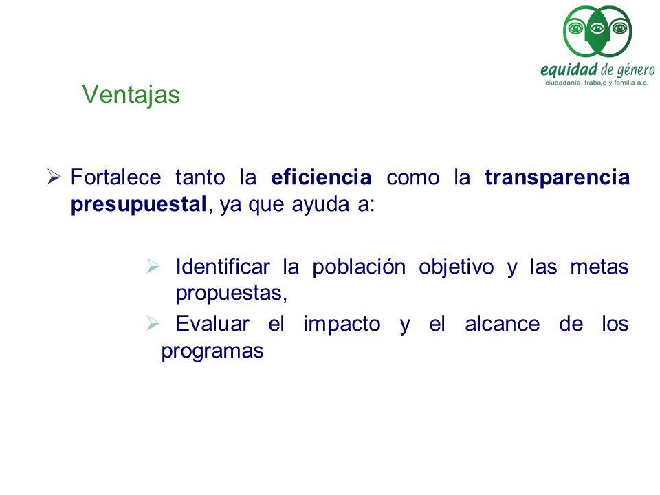 Ventajas Fortalece tanto la eficiencia como la transparencia presupuestal, ya que ayuda a:
