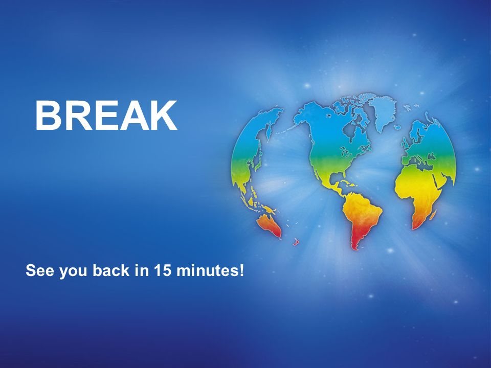 BREAK See you back in 15 minutes!