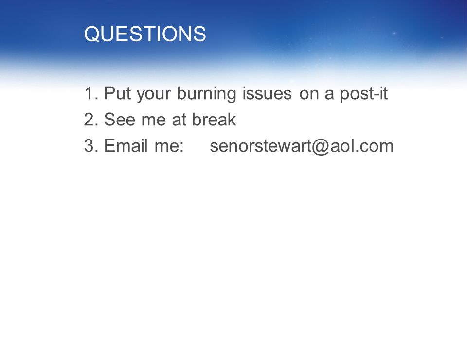 QUESTIONS 1. Put your burning issues on a post-it 2. See me at break