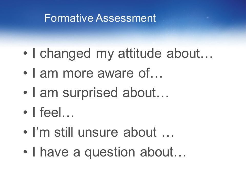 I changed my attitude about… I am more aware of… I am surprised about…