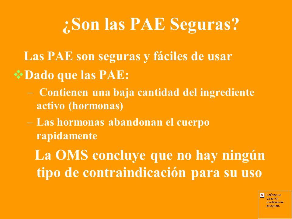 ¿Son las PAE Seguras Las PAE son seguras y fáciles de usar. Dado que las PAE: Contienen una baja cantidad del ingrediente activo (hormonas)