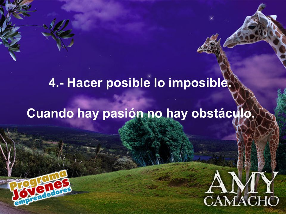 4.- Hacer posible lo imposible.