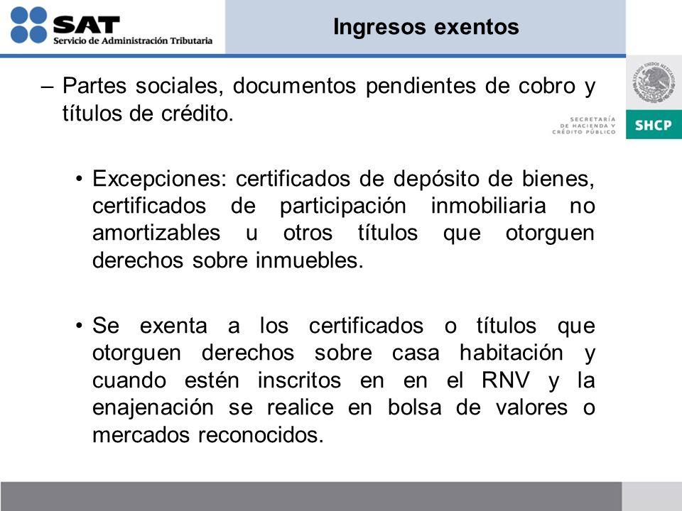 Ingresos exentos Partes sociales, documentos pendientes de cobro y títulos de crédito.
