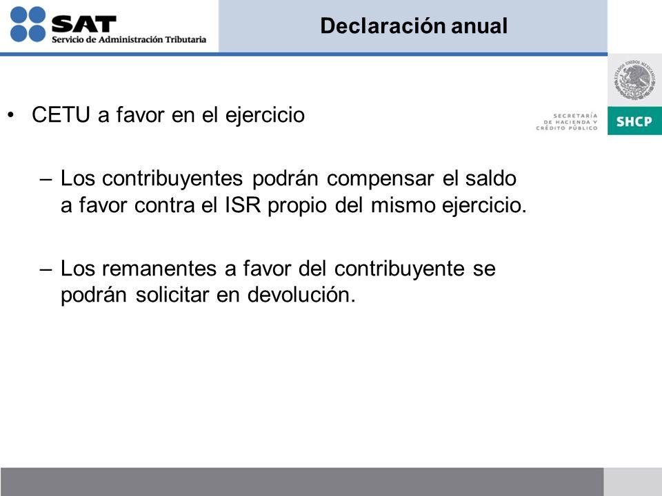 Declaración anual CETU a favor en el ejercicio. Los contribuyentes podrán compensar el saldo a favor contra el ISR propio del mismo ejercicio.