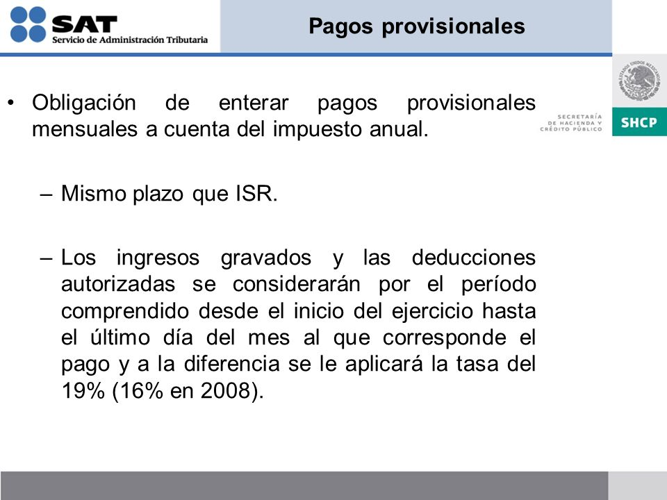 Pagos provisionales Obligación de enterar pagos provisionales mensuales a cuenta del impuesto anual.