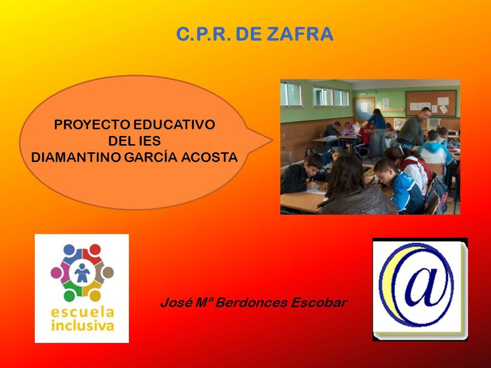 C.P.R. DE ZAFRA PROYECTO EDUCATIVO DEL IES DIAMANTINO GARCÍA ACOSTA