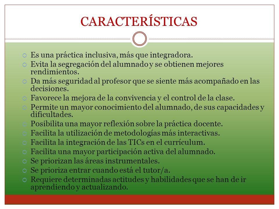 CARACTERÍSTICAS Es una práctica inclusiva, más que integradora.