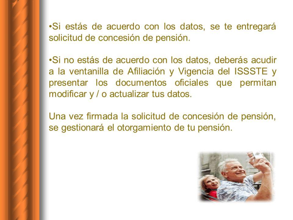 Si estás de acuerdo con los datos, se te entregará solicitud de concesión de pensión.