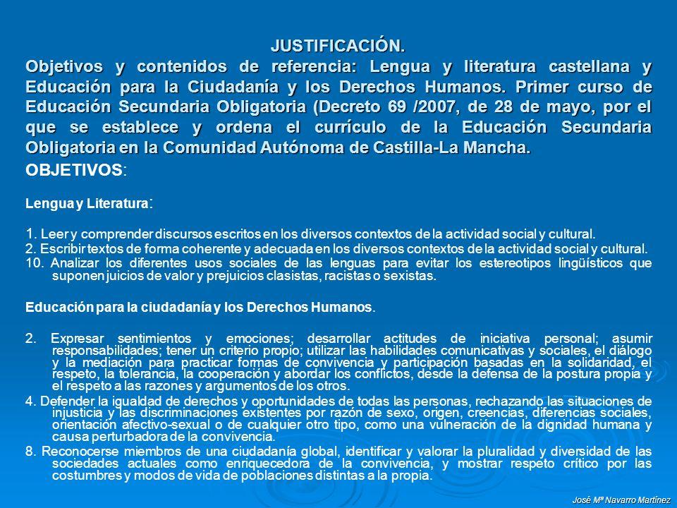 JUSTIFICACIÓN. Objetivos y contenidos de referencia: Lengua y literatura castellana y Educación para la Ciudadanía y los Derechos Humanos. Primer curso de Educación Secundaria Obligatoria (Decreto 69 /2007, de 28 de mayo, por el que se establece y ordena el currículo de la Educación Secundaria Obligatoria en la Comunidad Autónoma de Castilla-La Mancha.