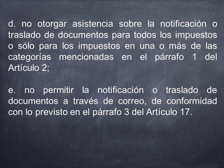 d. no otorgar asistencia sobre la notificación o traslado de documentos para todos los impuestos o sólo para los impuestos en una o más de las categorías mencionadas en el párrafo 1 del Artículo 2;