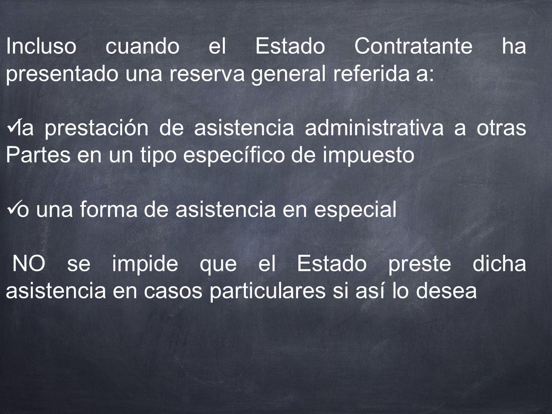 Incluso cuando el Estado Contratante ha presentado una reserva general referida a: