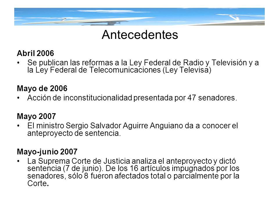 Antecedentes Abril 2006. Se publican las reformas a la Ley Federal de Radio y Televisión y a la Ley Federal de Telecomunicaciones (Ley Televisa)