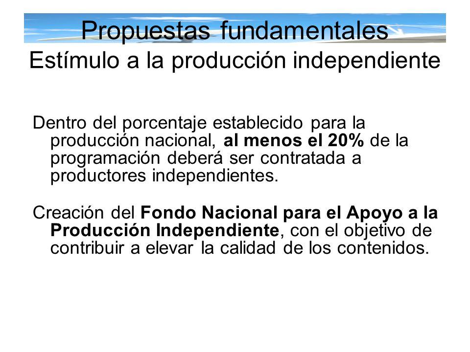 Propuestas fundamentales Estímulo a la producción independiente