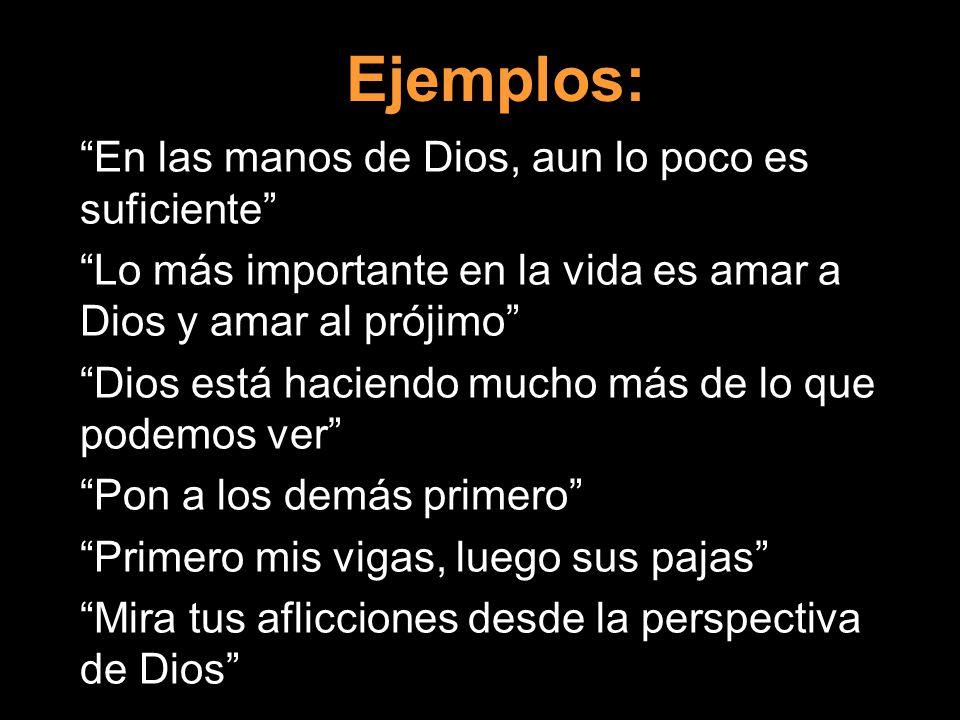 Ejemplos: En las manos de Dios, aun lo poco es suficiente