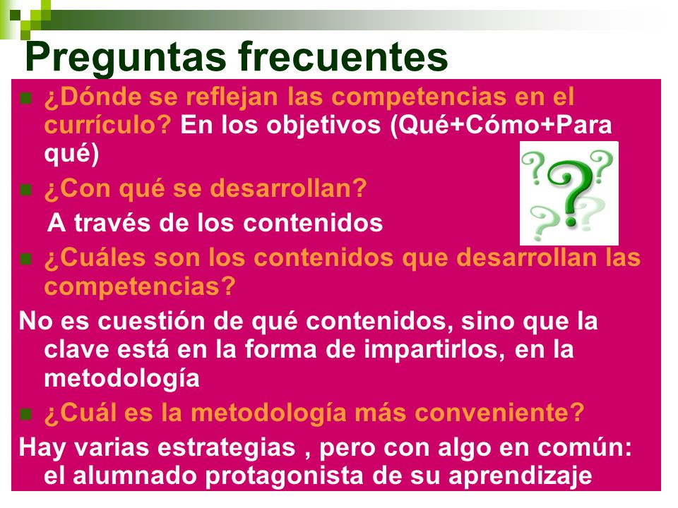 Preguntas frecuentes ¿Dónde se reflejan las competencias en el currículo En los objetivos (Qué+Cómo+Para qué)