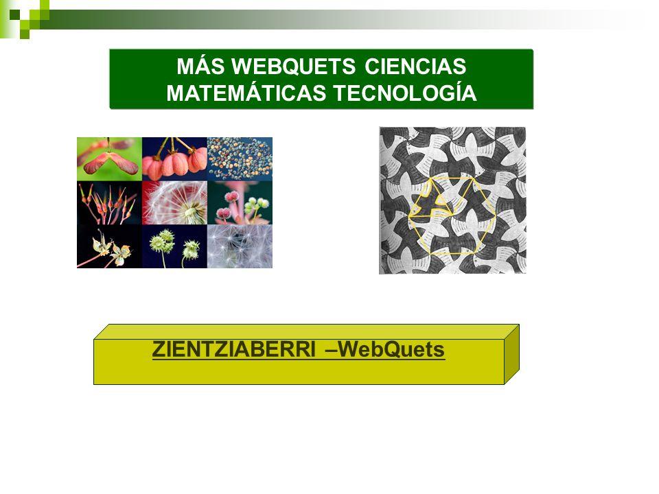 MÁS WEBQUETS CIENCIAS MATEMÁTICAS TECNOLOGÍA ZIENTZIABERRI –WebQuets