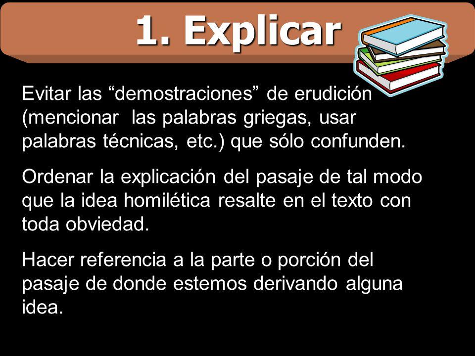 1. Explicar Evitar las demostraciones de erudición (mencionar las palabras griegas, usar palabras técnicas, etc.) que sólo confunden.