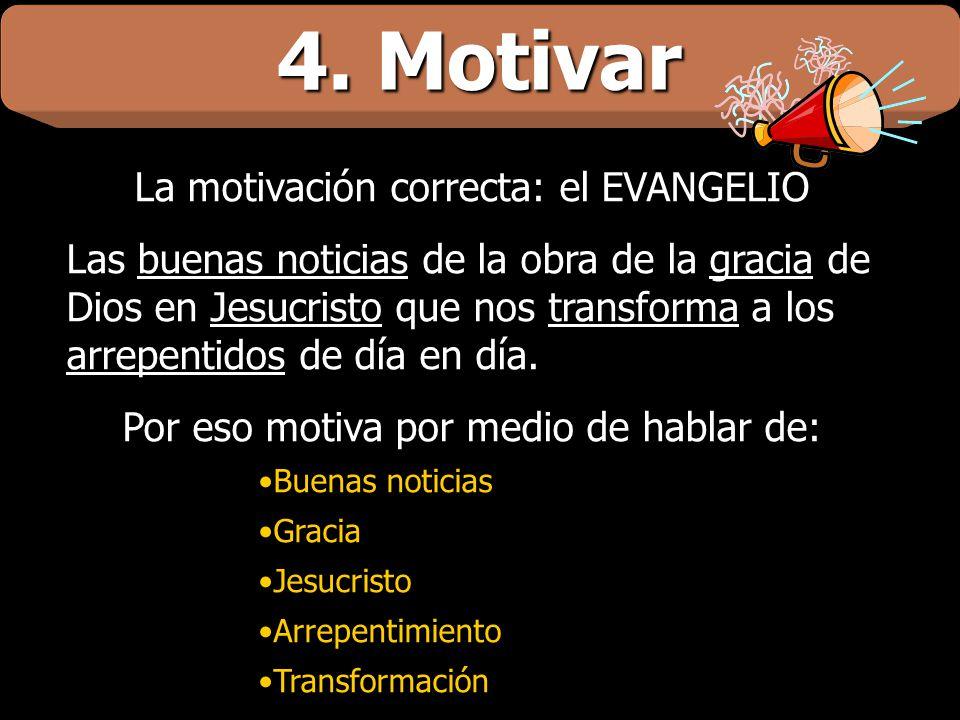 4. Motivar La motivación correcta: el EVANGELIO