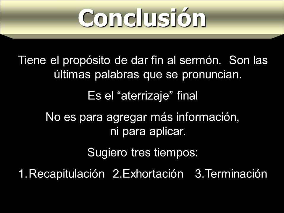 Conclusión Tiene el propósito de dar fin al sermón. Son las últimas palabras que se pronuncian. Es el aterrizaje final.