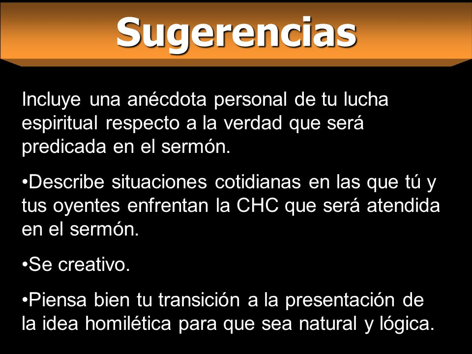 Sugerencias Incluye una anécdota personal de tu lucha espiritual respecto a la verdad que será predicada en el sermón.