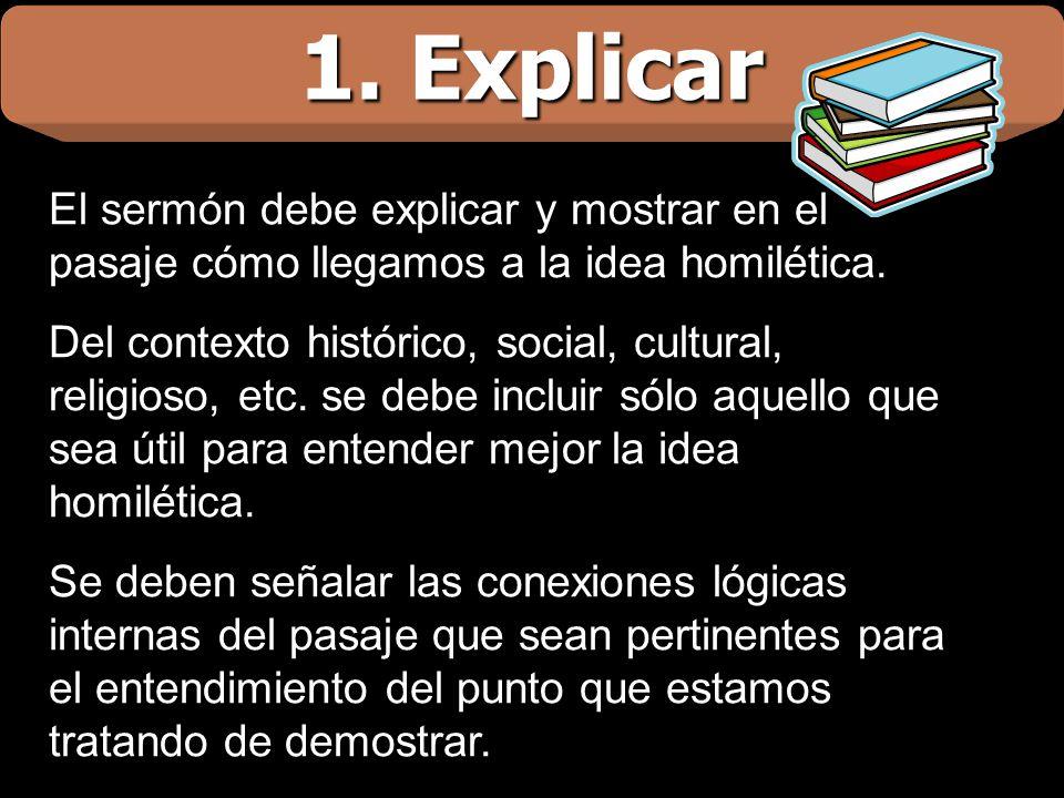 1. Explicar El sermón debe explicar y mostrar en el pasaje cómo llegamos a la idea homilética.