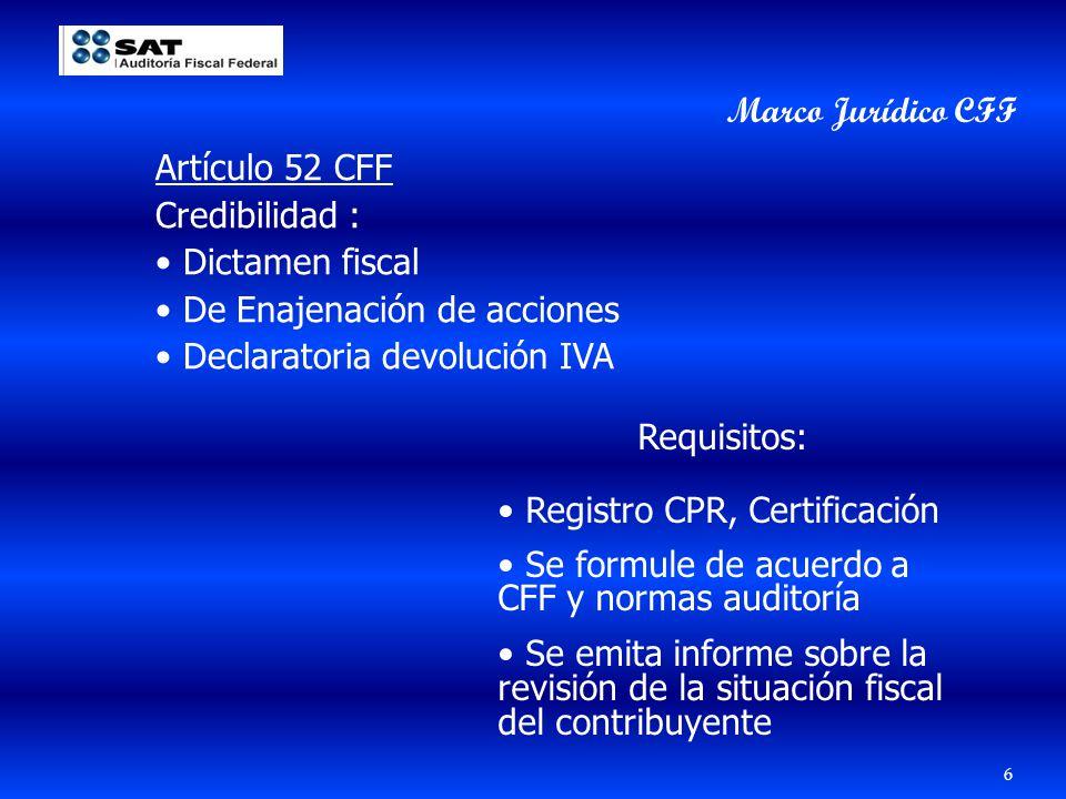 Marco Jurídico CFF Artículo 52 CFF. Credibilidad : Dictamen fiscal. De Enajenación de acciones. Declaratoria devolución IVA.