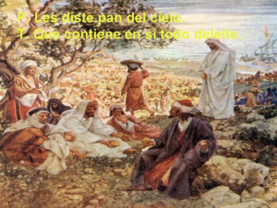 P. Les diste pan del cielo. T. Que contiene en sí todo deleite.