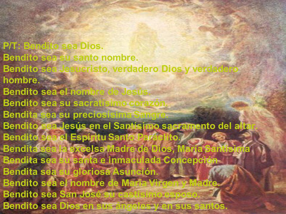 P/T: Bendito sea Dios. Bendito sea su santo nombre