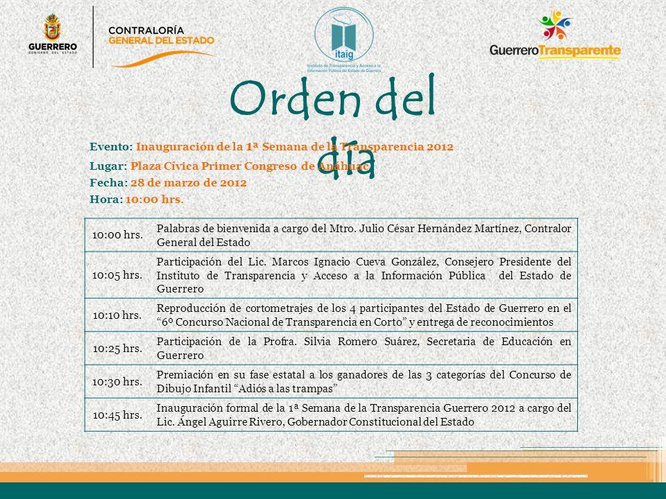 Orden del día Evento: Inauguración de la 1ª Semana de la Transparencia 2012. Lugar: Plaza Cívica Primer Congreso de Anáhuac.