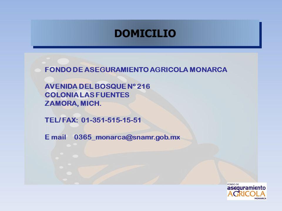 DOMICILIO FONDO DE ASEGURAMIENTO AGRICOLA MONARCA