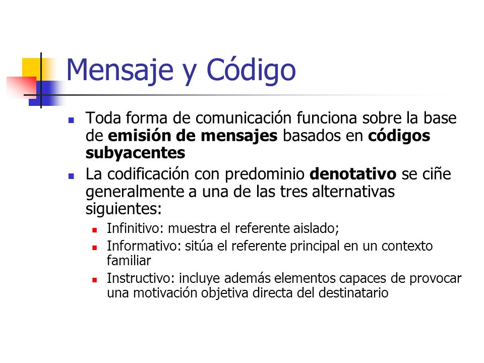 Mensaje y Código Toda forma de comunicación funciona sobre la base de emisión de mensajes basados en códigos subyacentes.