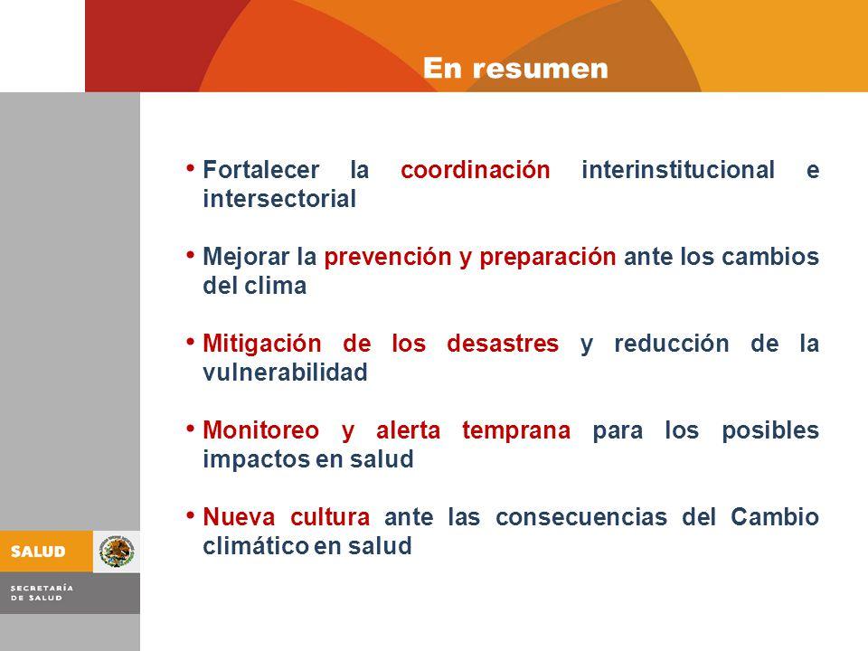 En resumen Fortalecer la coordinación interinstitucional e intersectorial. Mejorar la prevención y preparación ante los cambios del clima.
