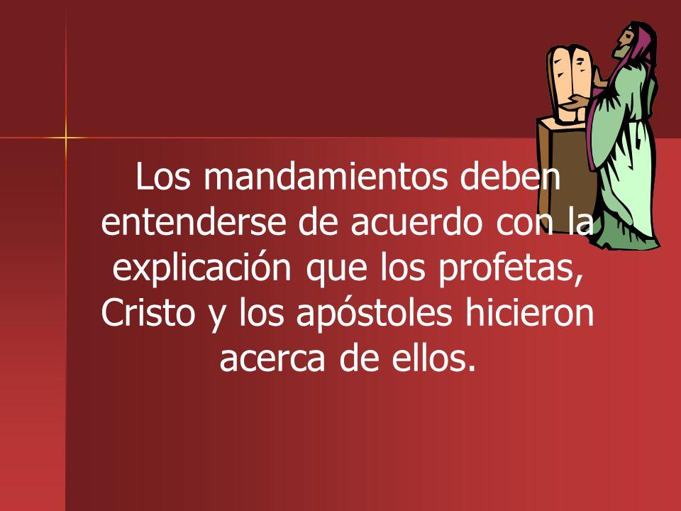 Los mandamientos deben entenderse de acuerdo con la explicación que los profetas, Cristo y los apóstoles hicieron acerca de ellos.