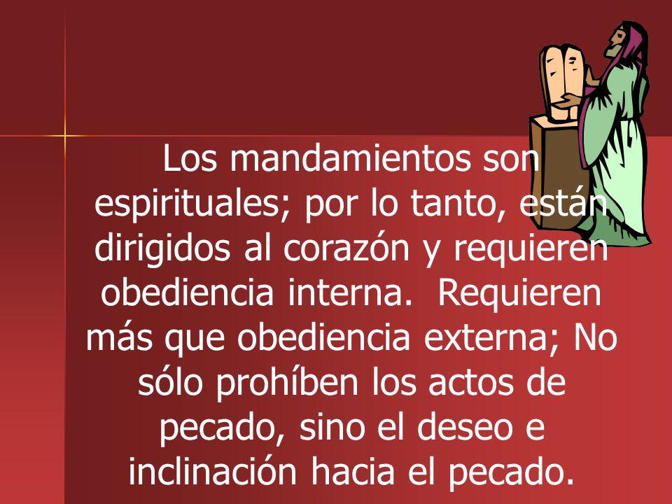 Los mandamientos son espirituales; por lo tanto, están dirigidos al corazón y requieren obediencia interna.