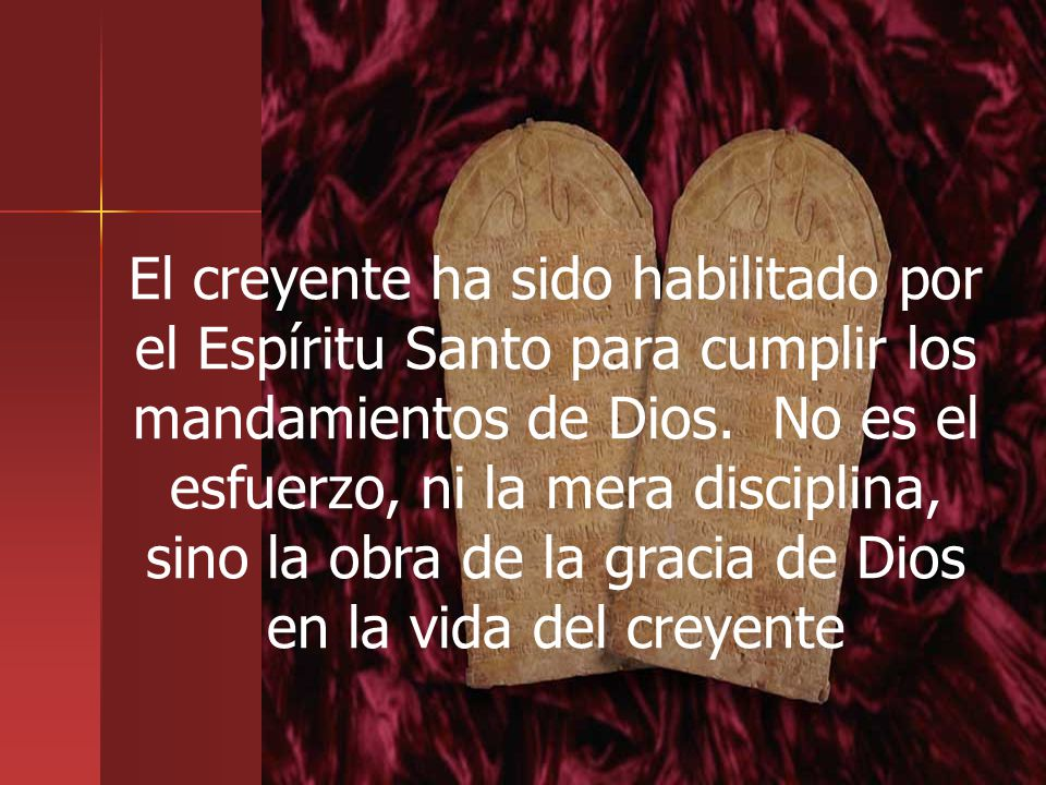 El creyente ha sido habilitado por el Espíritu Santo para cumplir los mandamientos de Dios.