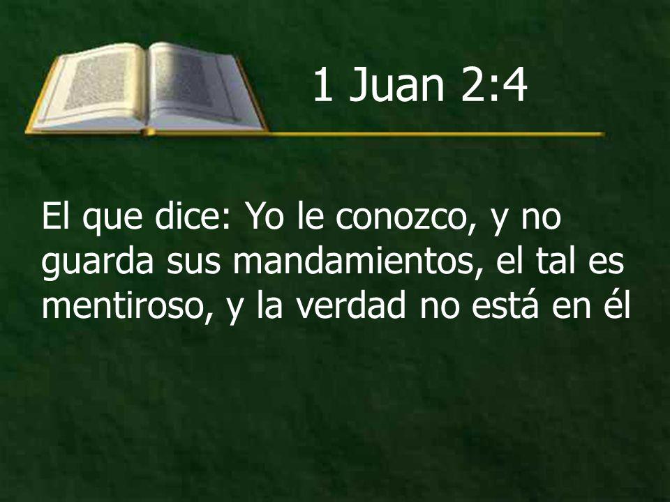 1 Juan 2:4 El que dice: Yo le conozco, y no guarda sus mandamientos, el tal es mentiroso, y la verdad no está en él.