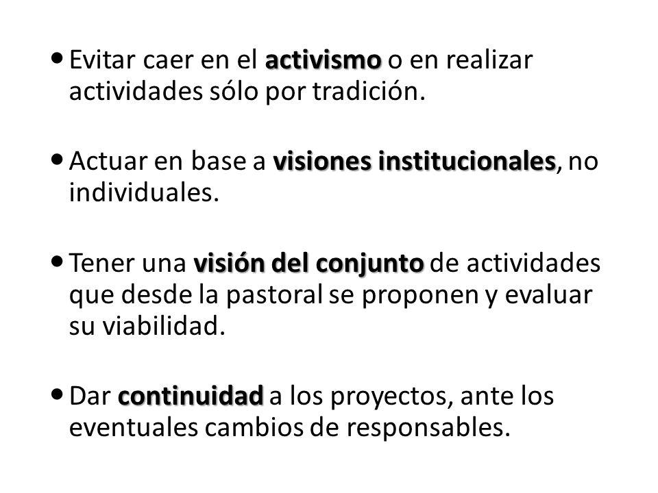 Evitar caer en el activismo o en realizar actividades sólo por tradición.