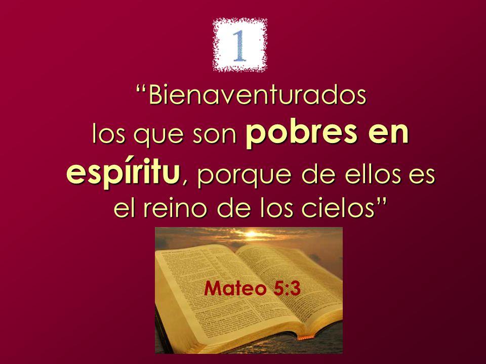 Bienaventurados los que son pobres en espíritu, porque de ellos es el reino de los cielos