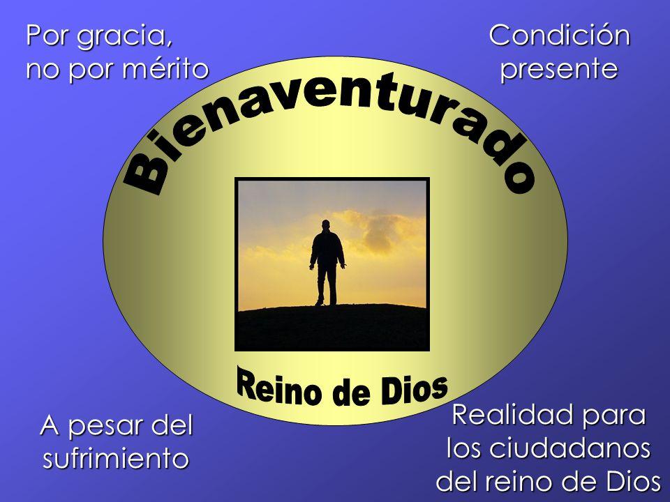 Bienaventurado Reino de Dios Por gracia, no por mérito