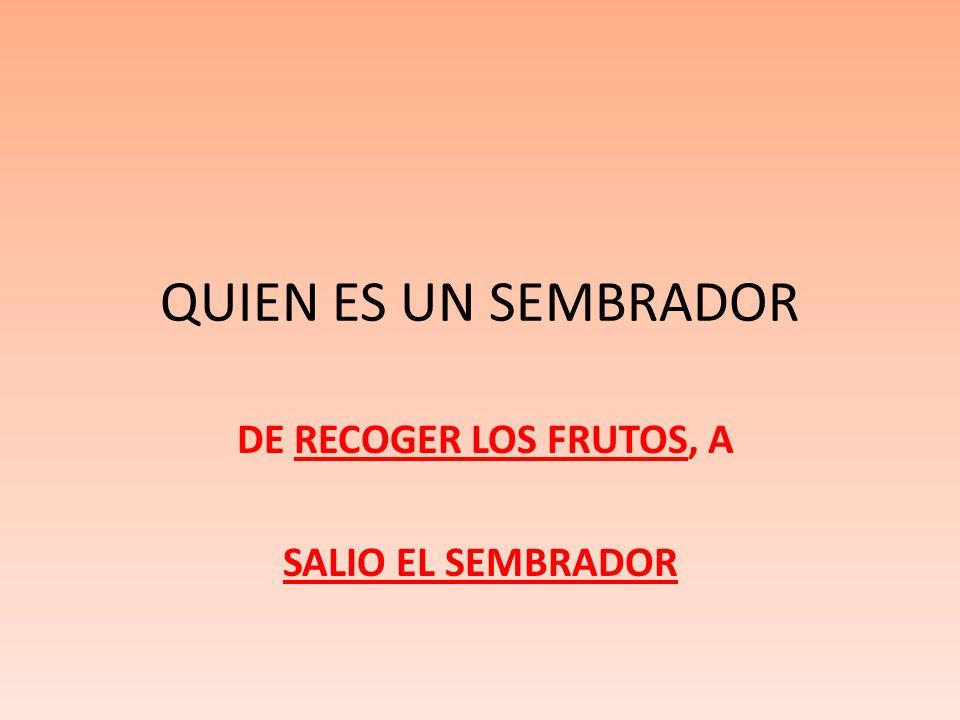 DE RECOGER LOS FRUTOS, A SALIO EL SEMBRADOR