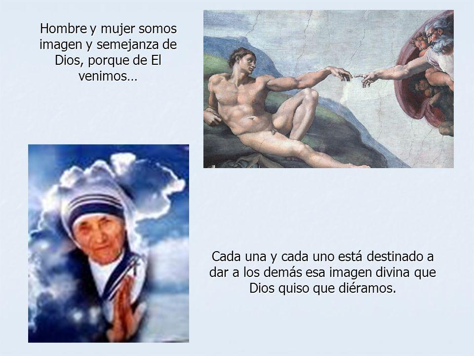 Hombre y mujer somos imagen y semejanza de Dios, porque de El venimos…